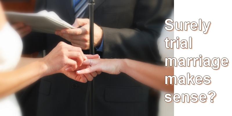 Surely trial marriage makes sense?